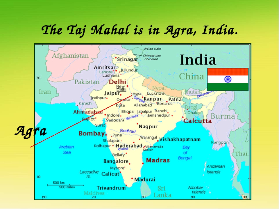 The Taj Mahal is in Agra, India. Agra