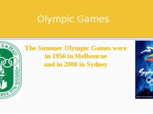 Olympic Games The Summer Olympic Games were in 1956 in Melbourne and in 2000