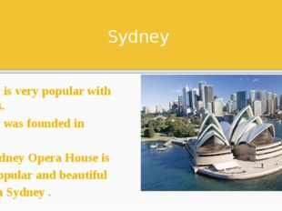 Sydney Sydney is very popular with tourists. Sydney was founded in 1788. The