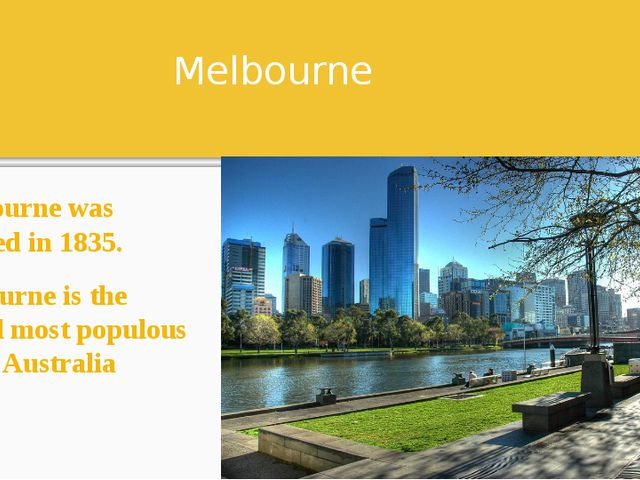 Melbourne Melbourne was founded in 1835. Melbourne is the second most populou...
