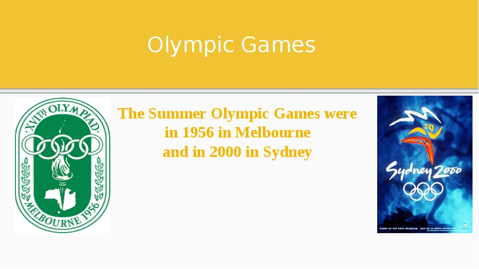 Olympic Games The Summer Olympic Games were in 1956 in Melbourne and in 2000...