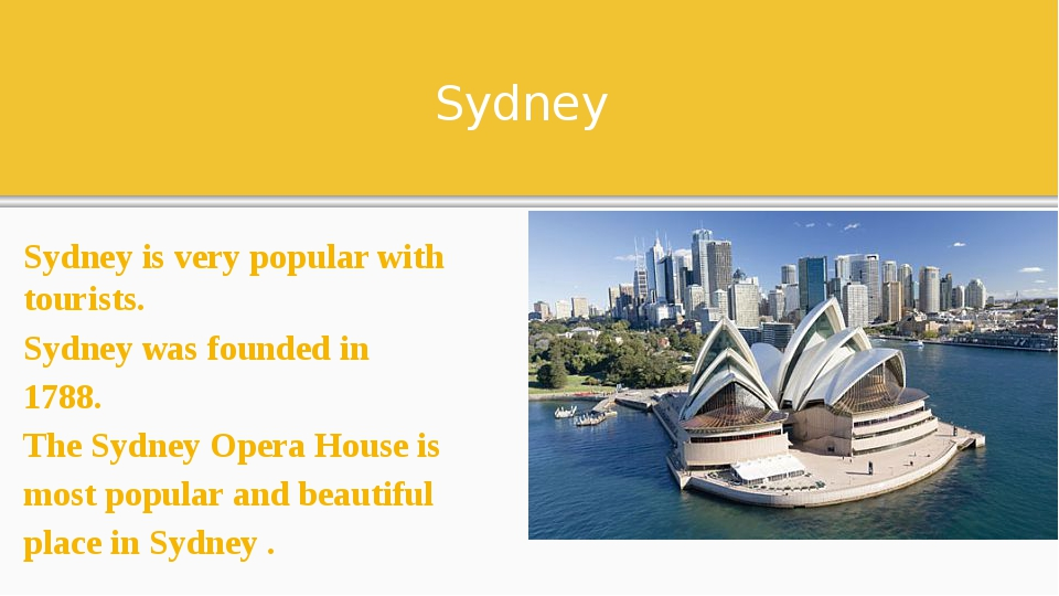 Sydney Sydney is very popular with tourists. Sydney was founded in 1788. The...