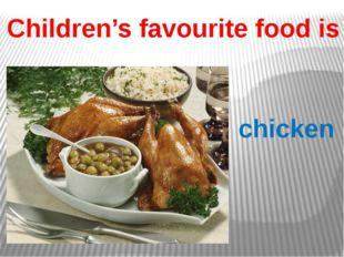Children's favourite food is chicken