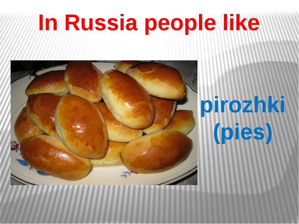 In Russia people like pirozhki (pies)