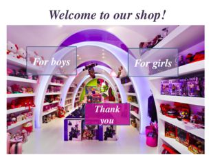 Welcome to our shop! For boys For girls Thank you