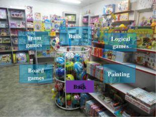 Team games Back Teddy Bear Painting Logical games Dolls