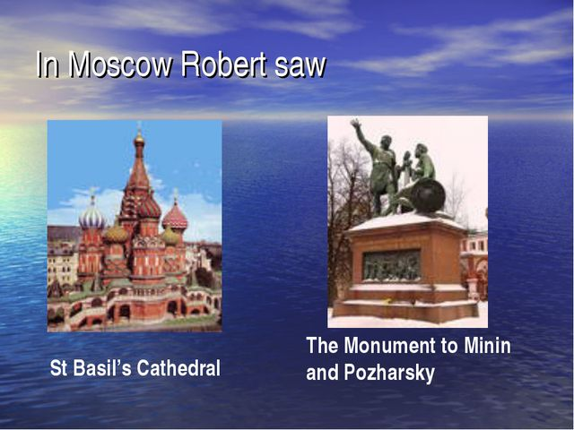 In Moscow Robert saw St Basil's Cathedral The Monument to Minin and Pozharsky