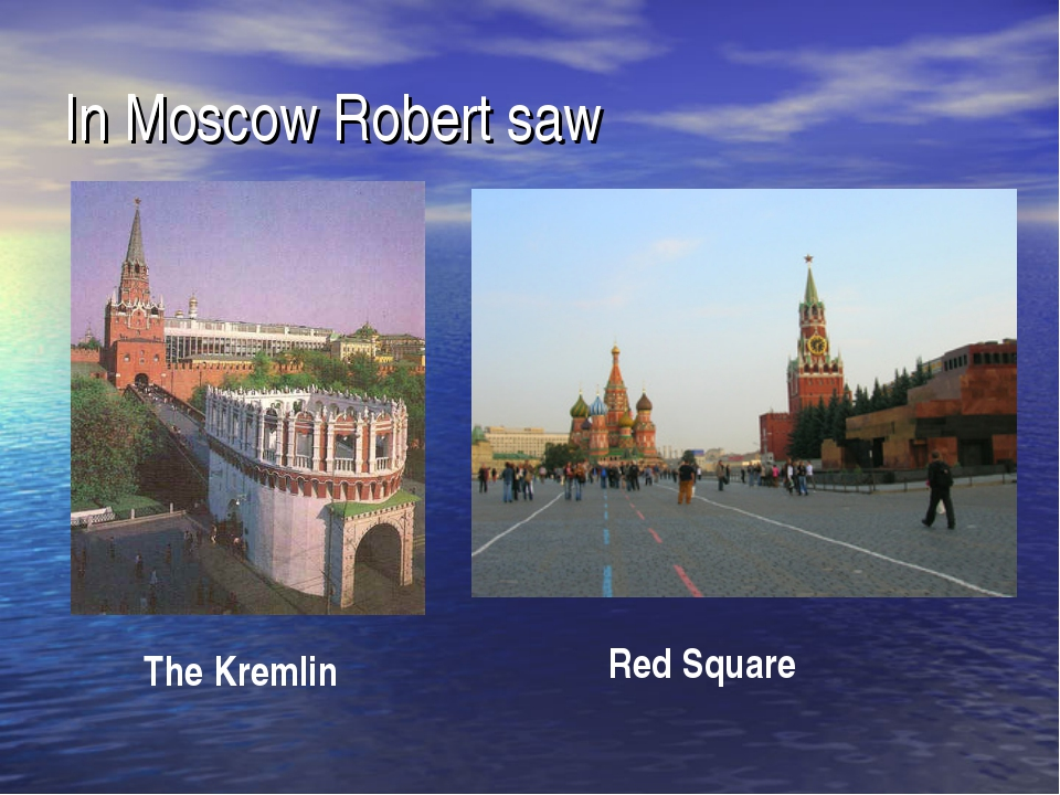 In Moscow Robert saw The Kremlin Red Square