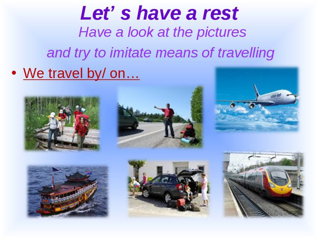 Let' s have a rest Have a look at the pictures and try to imitate means of tr...