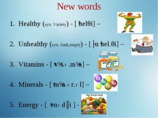 New words Healthy (syn. Variety) - [ˈhelθi] – Unhealthy (syn. Junk,empty) - [
