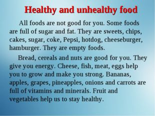 Healthy and unhealthy food All foods are not good for you. Some foods are ful
