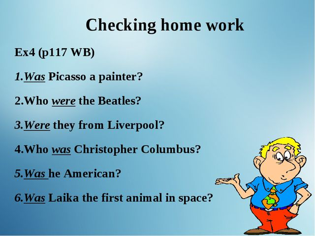 Checking home work Ex4 (p117 WB) Was Picasso a painter? Who were the Beatles?...