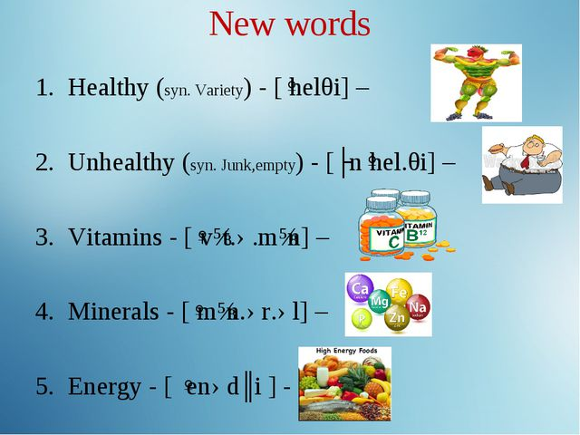 New words Healthy (syn. Variety) - [ˈhelθi] – Unhealthy (syn. Junk,empty) - [...