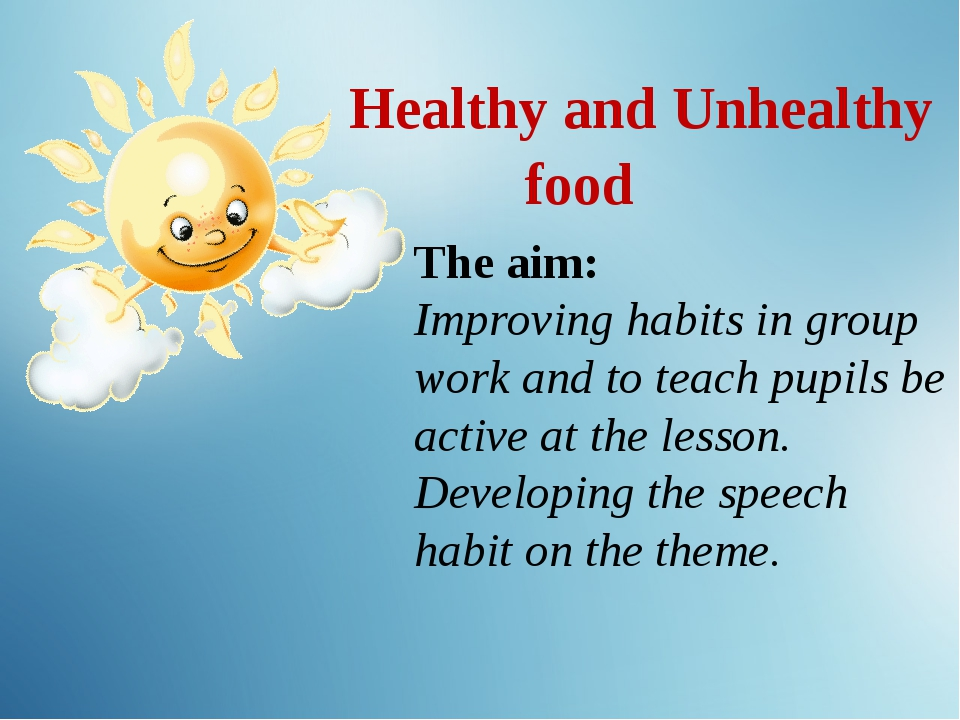 Healthy and Unhealthy food The aim: Improving habits in group work and to te...