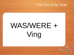 The Form of the Tense WAS/WERE + Ving
