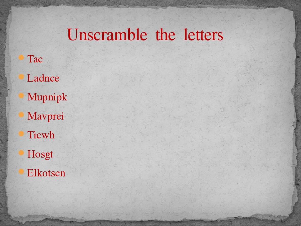 Tac Ladnce Mupnipk Mavprei Ticwh Hosgt Elkotsen Unscramble the letters