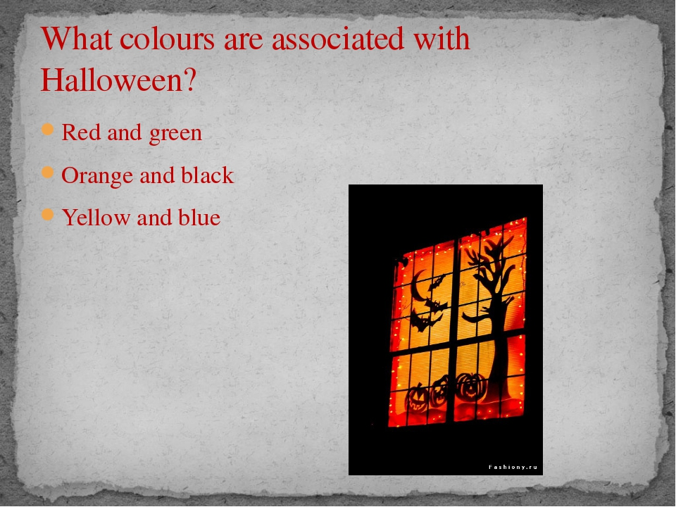 What colours are associated with Halloween? Red and green Orange and black Ye...