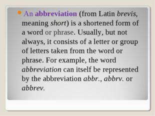 An abbreviation (from Latin brevis, meaning short) is a shortened form of a w