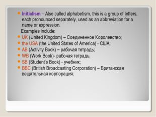 Initialism – Also called alphabetism, this is a group of letters, each pronou