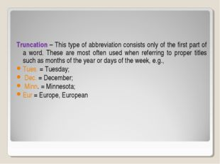Truncation – This type of abbreviation consists only of the first part of a