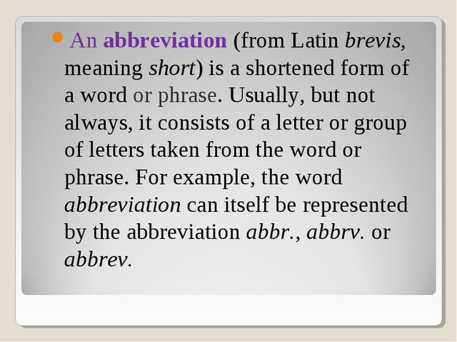 An abbreviation (from Latin brevis, meaning short) is a shortened form of a w...
