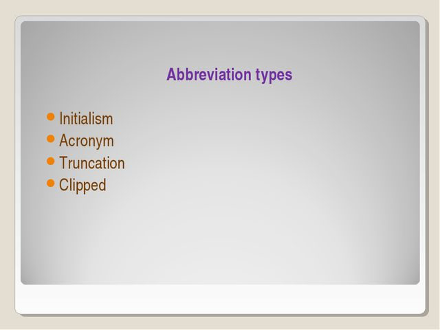 Abbreviation types Initialism Acronym Truncation Clipped