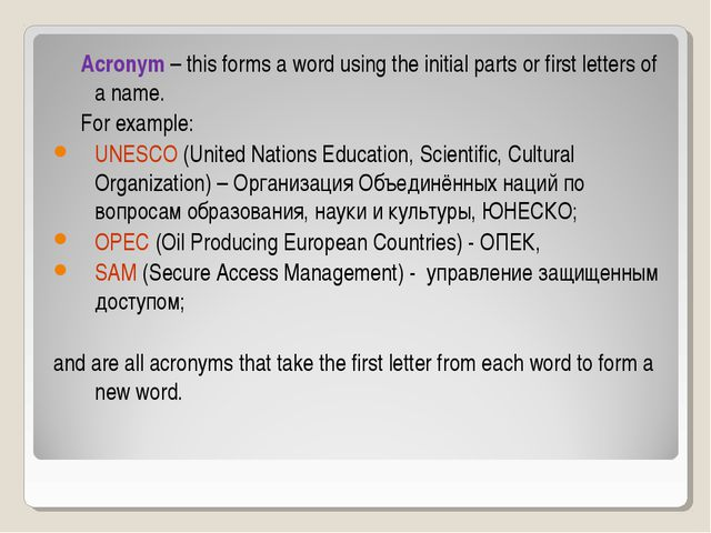 Acronym – this forms a word using the initial parts or first letters of a na...