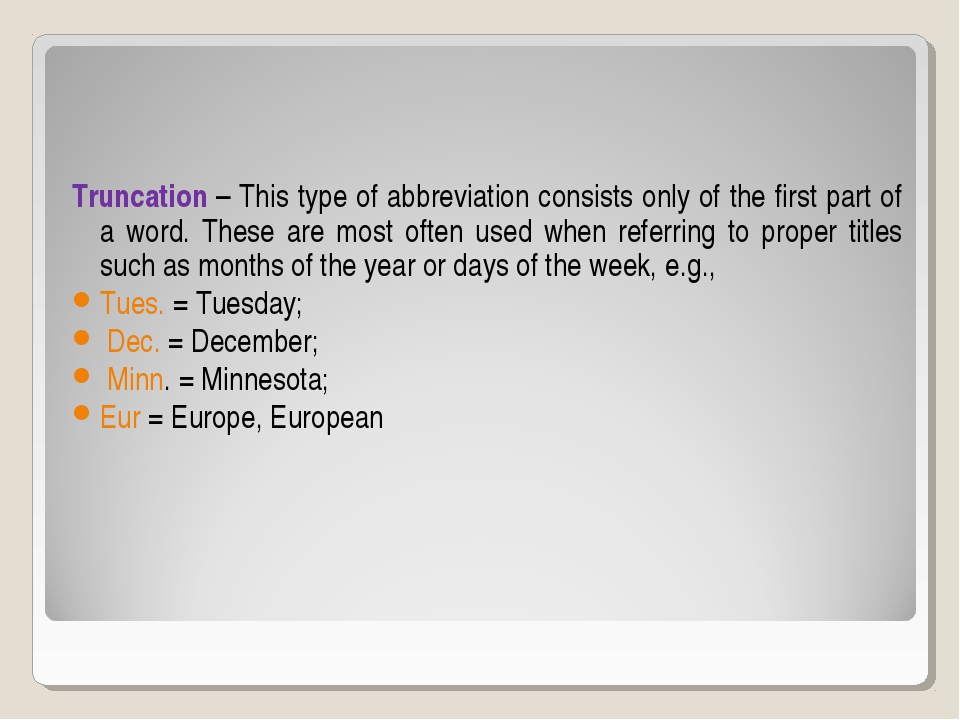 Truncation – This type of abbreviation consists only of the first part of a...