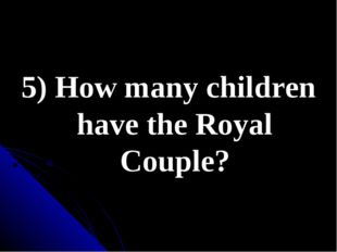 5) How many children have the Royal Couple?