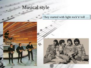 Musical style They started with light rock'n'roll …