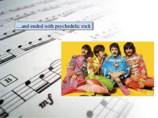 …and ended with psychedelic rock