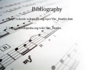 Bibliography 1. http://schools-wikipedia.org/wp/t/The_Beatles.htm 2. https://