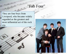 """""""Fab Four"""" They are four boys from Liverpool, who became widely regarded as"""