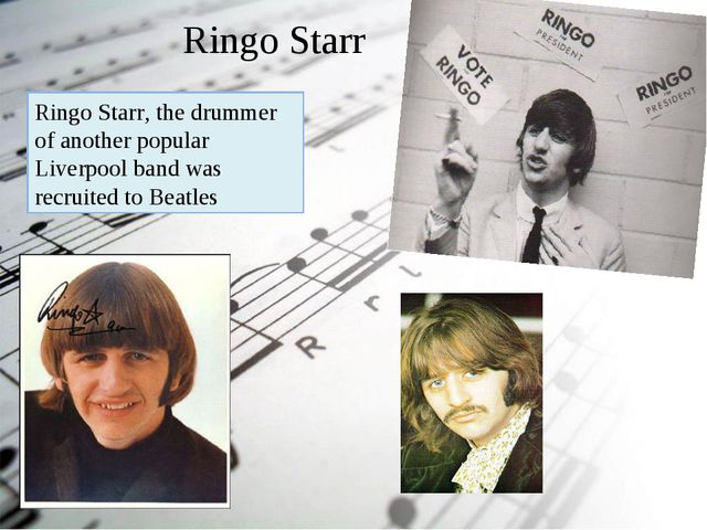 Ringo Starr Ringo Starr, the drummer of another popular Liverpool band was re...