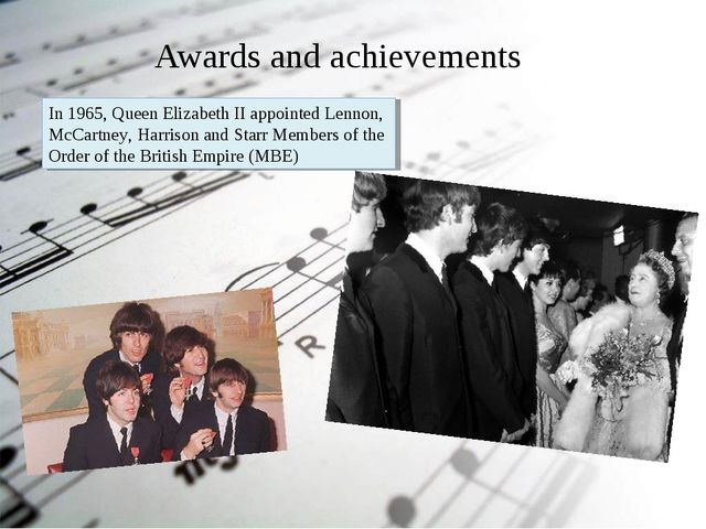 Awards and achievements In 1965, Queen Elizabeth II appointed Lennon, McCart...