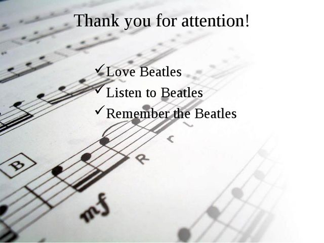 Thank you for attention! Love Beatles Listen to Beatles Remember the Beatles