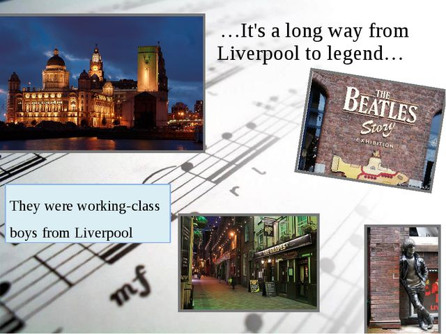 …It's a long way from Liverpool to legend… They were working-class boys from...