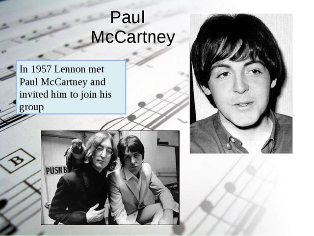 Paul McCartney In 1957 Lennon met Paul McCartney and invited him to join his...