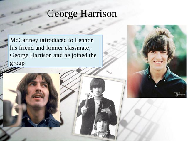McCartney introduced to Lennon his friend and former classmate, George Harri...