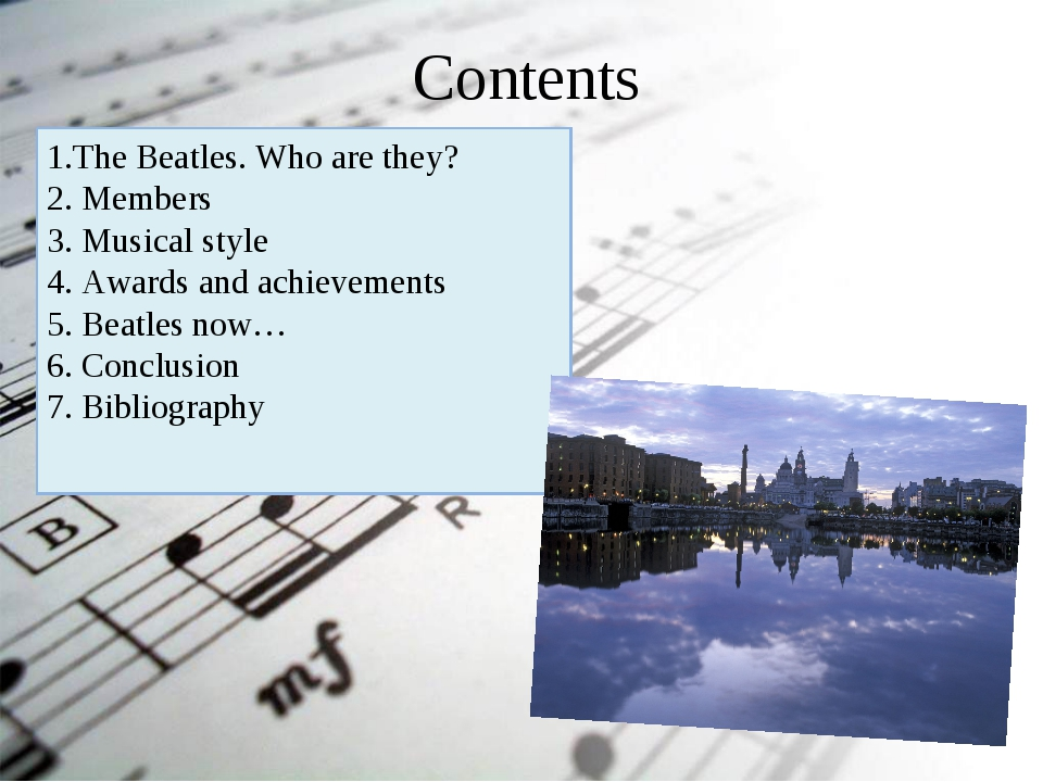 Contents 1.The Beatles. Who are they? 2. Members 3. Musical style 4. Awards a...