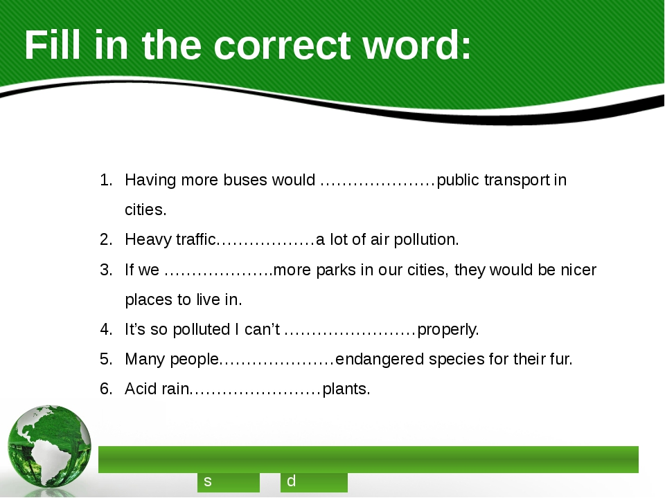 Fill in the correct word: Having more buses would …………………public transport in...