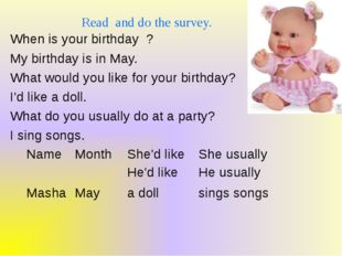 Read and do the survey. When is your birthday ? My birthday is in May. What w