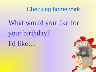 Checking homework. What would you like for your birthday? I'd like…