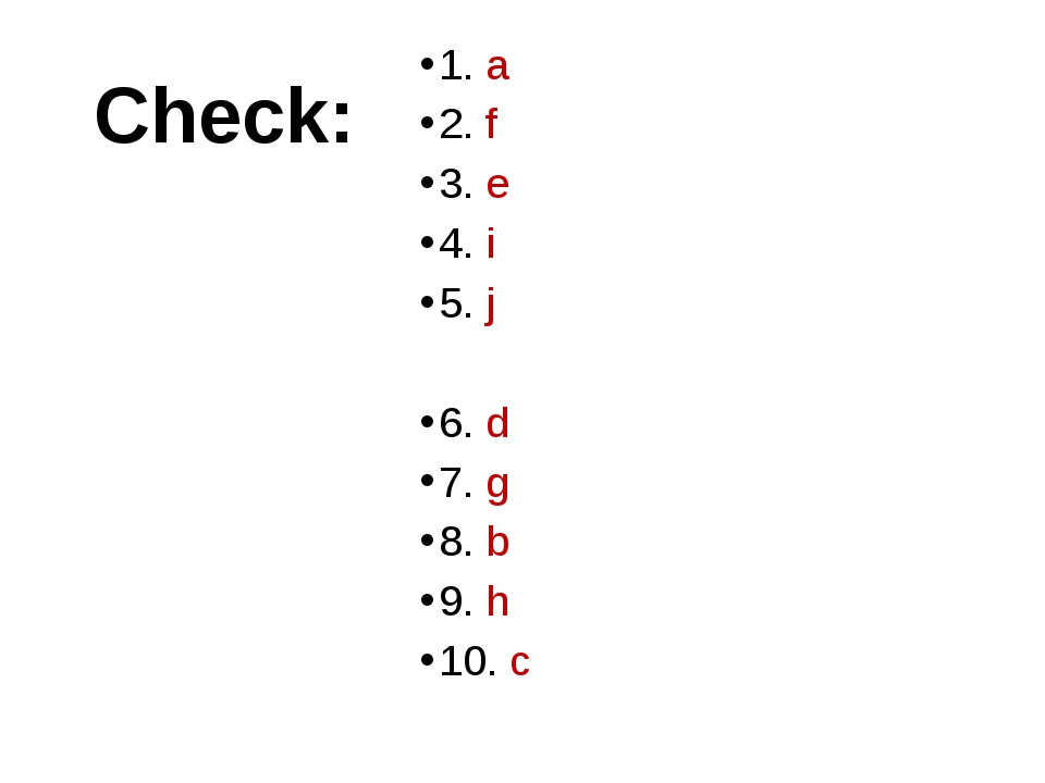 Check: 1. a 2. f 3. e 4. i 5. j 6. d 7. g 8. b 9. h 10. c