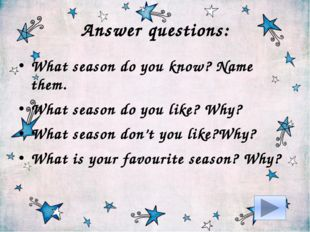 Answer questions: What season do you know? Name them. What season do you like
