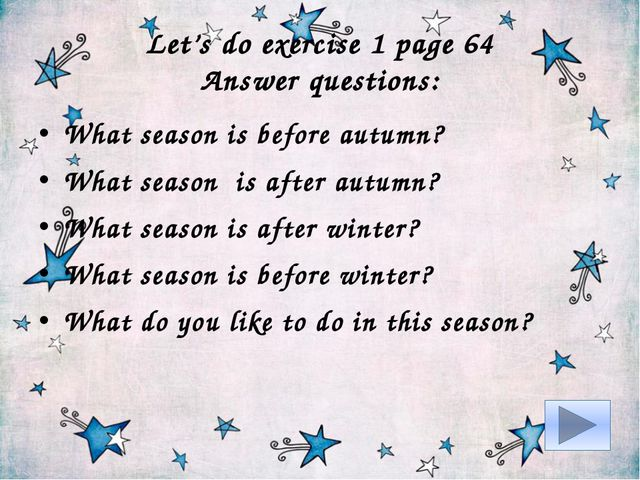 Let's do exercise 1 page 64 Answer questions: What season is before autumn? W...