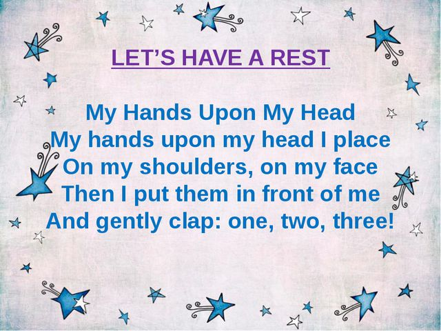 LET'S HAVE A REST My Hands Upon My Head My hands upon my head I place On my s...