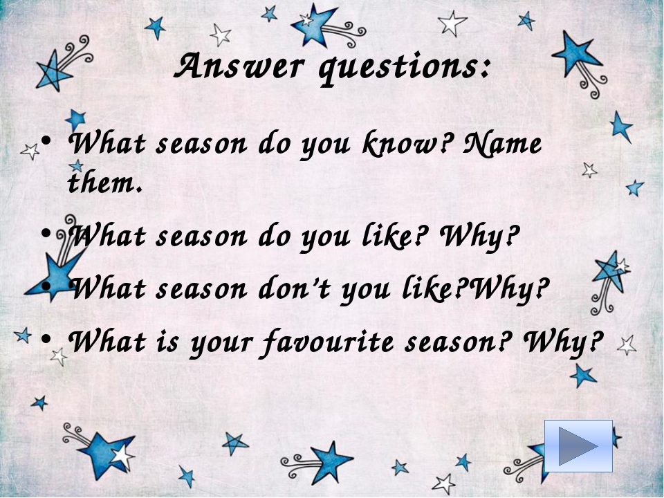 Answer questions: What season do you know? Name them. What season do you like...
