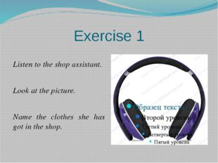Exercise 1 Listen to the shop assistant. Look at the picture. Name the clothe
