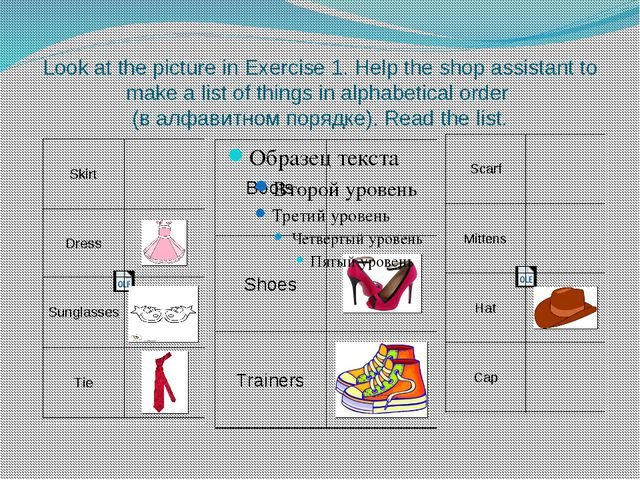 Look at the picture in Exercise 1. Help the shop assistant to make a list of...